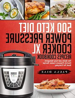 500 Keto Diet Power Pressure Cooker XL Recipes Cookbook: The