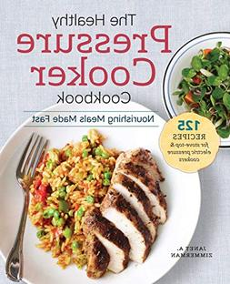 The Healthy Pressure Cooker Cookbook: Nourishing Meals Made