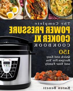 THE COMPLETE POWER PRESSURE COOKER XL Cook book 150 Quick Ea