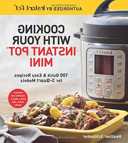 Cooking with Your Instant Pot® Mini: 100 Quick & Easy Recip