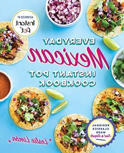 Everyday Mexican Instant Pot Cookbook: Regional Classics Mad