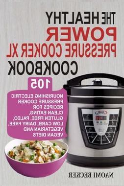 The Healthy Power Pressure Cooker XL Cookbook :  105 Nourish