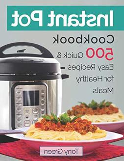 Instant Pot Cookbook: 500 Quick and Easy Recipes for Healthy