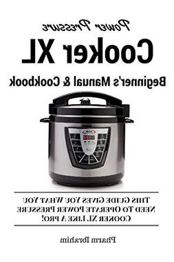 Power Pressure Cooker XL Beginner's Manual & Cookbook: This