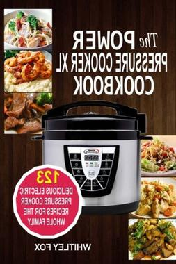 The Power Pressure Cooker XL Cookbook :  123 Delicious Elect