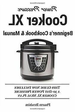 Power Pressure Cooker XL Beginner's Cookbook & Manual: This