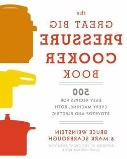 The Great Big Pressure Cooker Book: 500 Easy Recipes for Eve