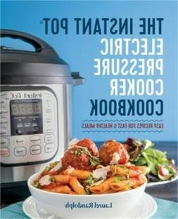 The Instant Pot Electric Pressure Cooker Cookbook: Easy Reci