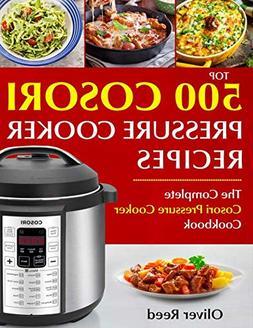 Top 500 Cosori Pressure Cooker Recipes: The Complete Cosori