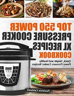 Top 550 Power Pressure Cooker XL Recipes Cookbook: Quick, Si